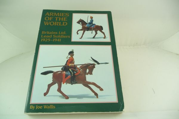 Britains Armies of the World, Britains Ltd. Lead Soldiers 1925-1941 by Joe Wallis