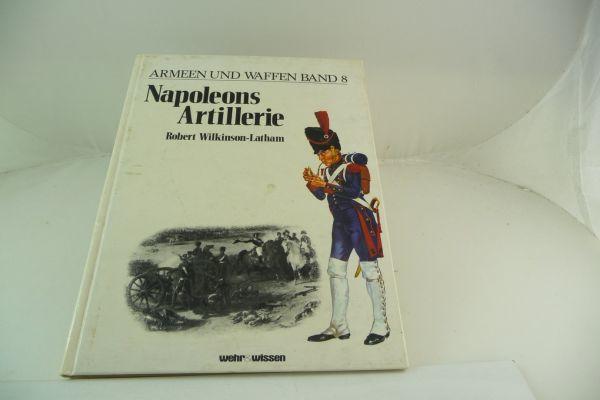 Armies + Weapons, Volume 8, Napoleon's Artillery by Robert Wilkinson